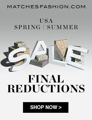 Up to 70% OFF + Extra 20% OFF Final Reductions @ MATCHESFASHION.COM